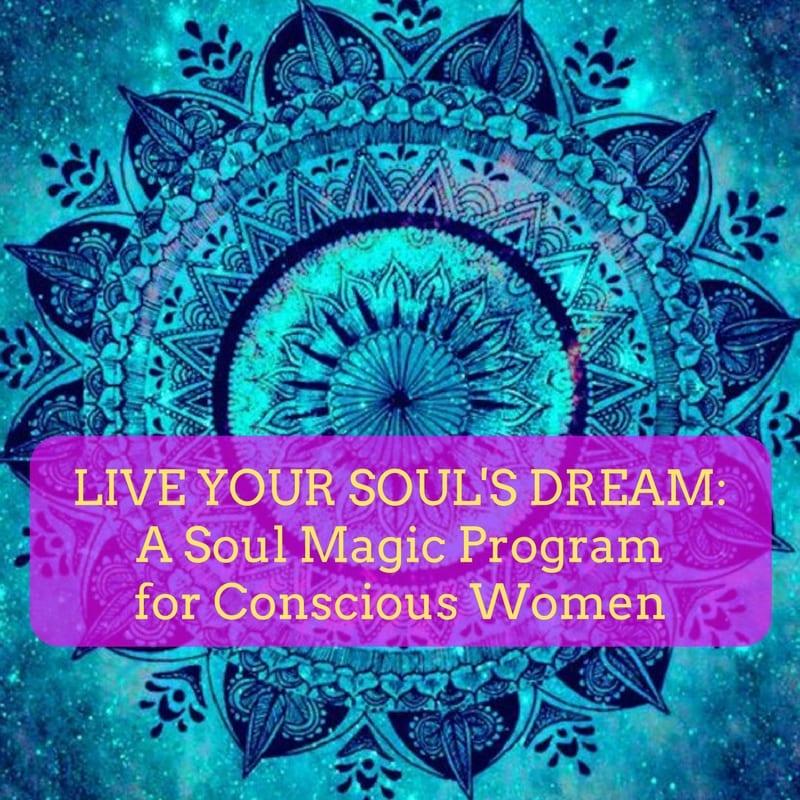 Live Your Soul's Dream: A Soul Magic Program For Conscious Women